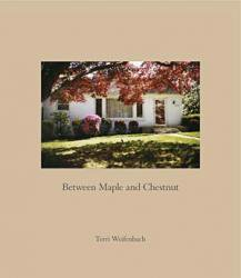 <B>Between Maple and Chestnut</B> <BR>Terri Weifenbach