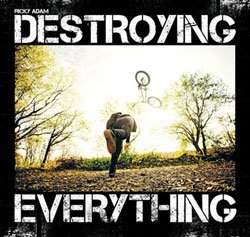 <B>Destroying Everything... <BR>Seems Like the Only Option</B><BR>Ricky Adam