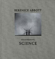 Berenice Abbott: Documenting Science