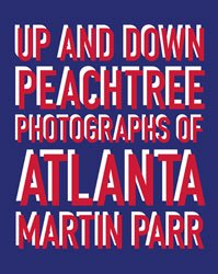 Martin Parr: Up and Down Peachtree: Photographs of Atlanta