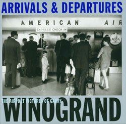 Garry Winogrand: Arrivals and Departure. Airport Pictures