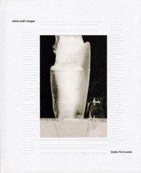 森山大道: white and vinegar   Daido Moriyama: white and vinegar  (SIGNED)