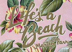 マーティン・パー: Life's a Beach|Martin Parr: Life's a Beach