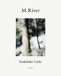上田義彦: M. River|Yoshihiko Ueda: M. River