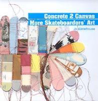 Concrete 2 Canvas: More Skateboarders' Art