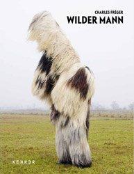 Charles Fréger: Wilder Mann