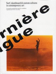 <B>La Derniere Vague<BR>Surf, Skateboard and Custom Culture in contemporary art</B>