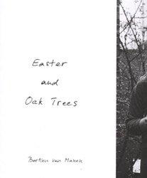 Bertien van Manen: Easter and Oak Trees