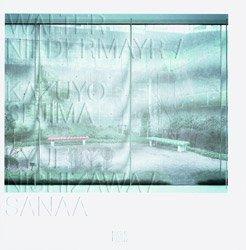 <B>Kazuyo Sejima & Ryue Nishizawa<BR>Sanaa</B><BR>Walter Niedermayr