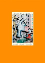 Michael Wolf: Hong Kong Trilogy