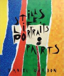 <B>Still Lifes, Portraits & Parts</B> <BR>Daniel Gordon
