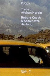 Robert Knoth & Antoinette de Jong: Poppy: Trails of Afghan Heroin