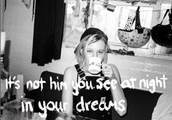 <B>it's not him you see at night in your dreams</B> <BR>Valerie Phillips