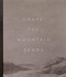 <B>Grays the Mountain Sends</B><BR>Bryan Schutmaat
