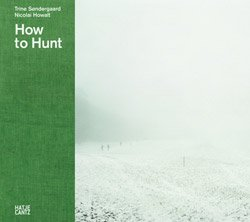 <B>How to Hunt</B><BR>Trine S&oslash;ndergaar / Nicolai Howalt