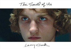 Larry Clark: The Smell of Us  (1st Edition)