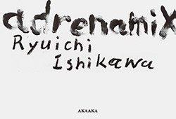 石川竜一: adrenamix | Ryuichi Ishikawa