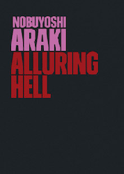 Nobuyoshi Araki: Alluring Hell | 荒木経惟
