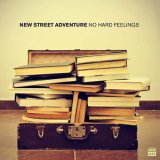 NEW STREET ADVENTURE : NO HARD FEELIN...