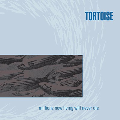 TORTOISE / Millions Now Living Will Never Die (LP) - FILE-UNDER RECORDS