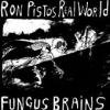 FUNGUS BRAINS / Ron Pistos Real World (LP)<img class='new_mark_img2' src='https://img.shop-pro.jp/img/new/icons50.gif' style='border:none;display:inline;margin:0px;padding:0px;width:auto;' />